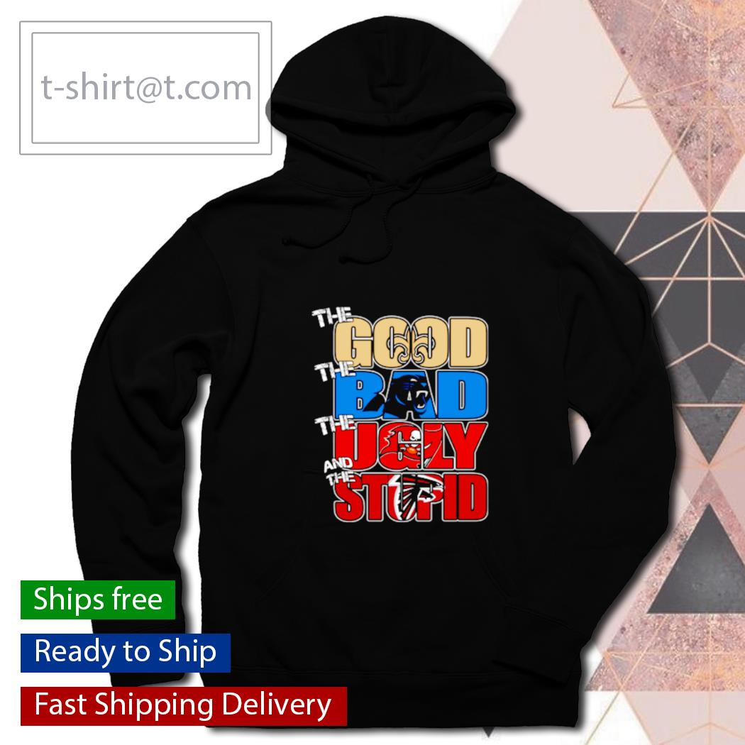 The good New Orleans Saints the bad Panthers the ugly Baccaneers the stupid Falcons s hoodie