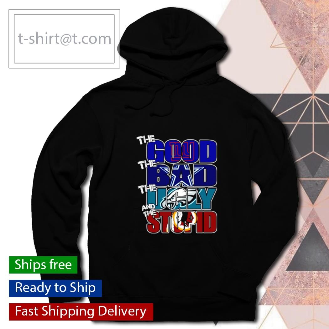 The good New York Giants the bad Cowboys the ugly Eagles the stupid Redskins s hoodie