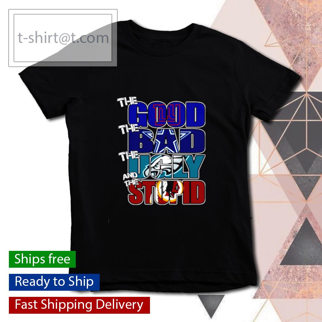 The good New York Giants the bad Cowboys the ugly Eagles the stupid Redskins s youth-tee