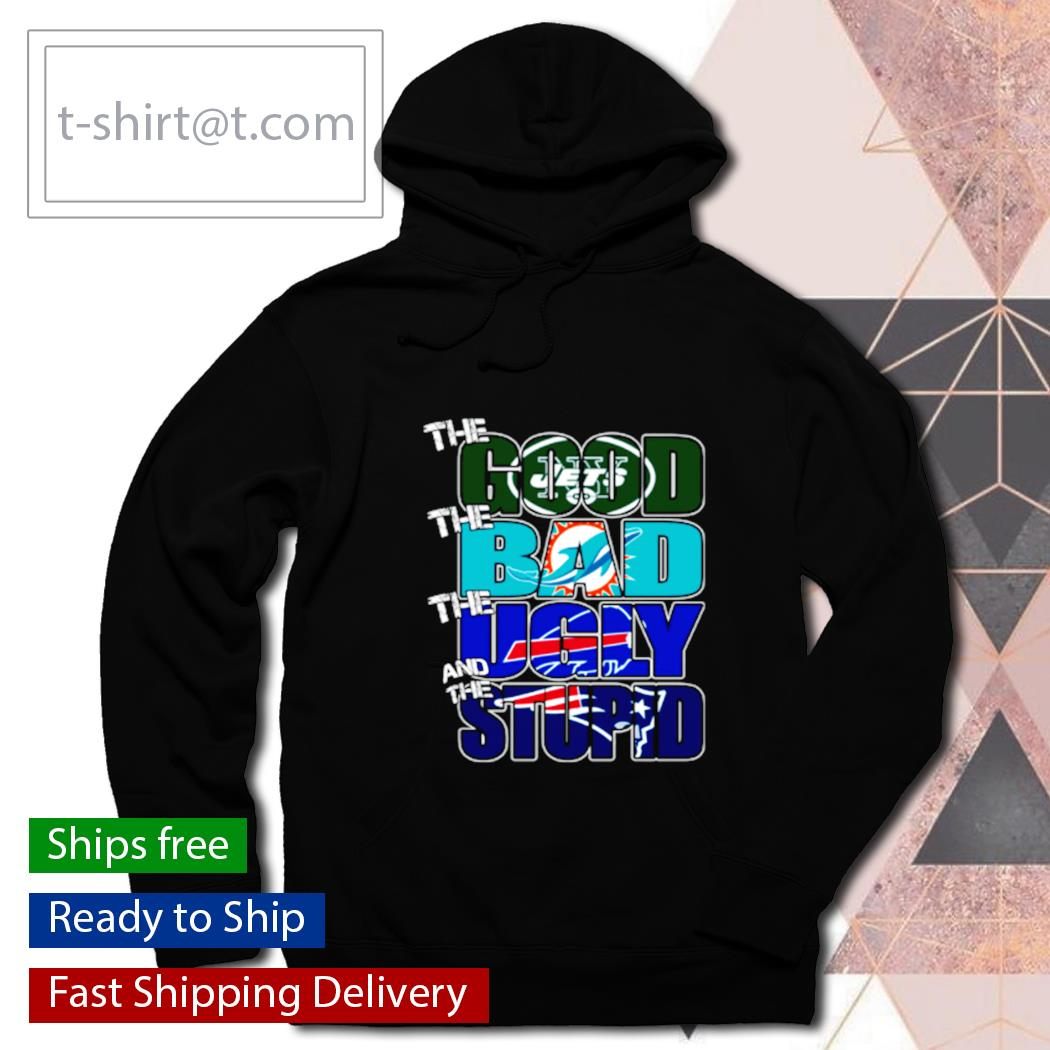 The good New York Jets the bad Dolphins the ugly Bills the stupid Patriots s hoodie