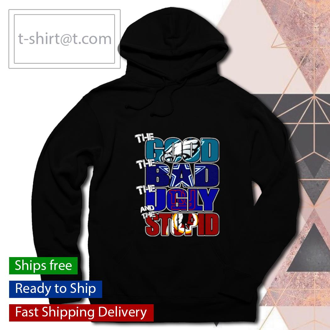 The good Philadelphia Eagles the bad Cowboys the ugly Giants the stupid Redskins s hoodie