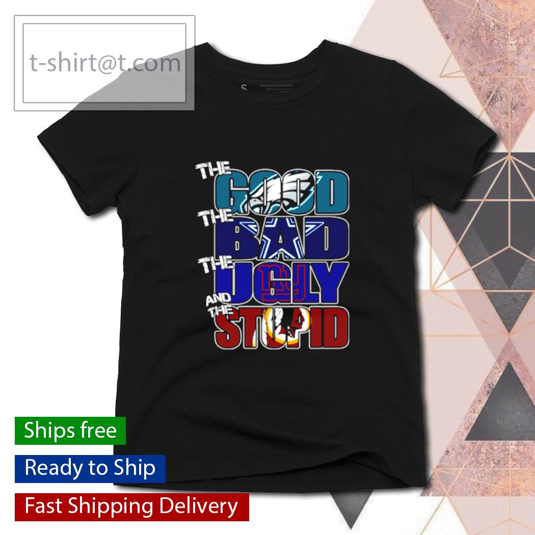 The good Philadelphia Eagles the bad Cowboys the ugly Giants the stupid Redskins s ladies-tee