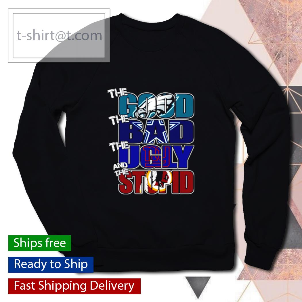 The good Philadelphia Eagles the bad Cowboys the ugly Giants the stupid Redskins s sweater