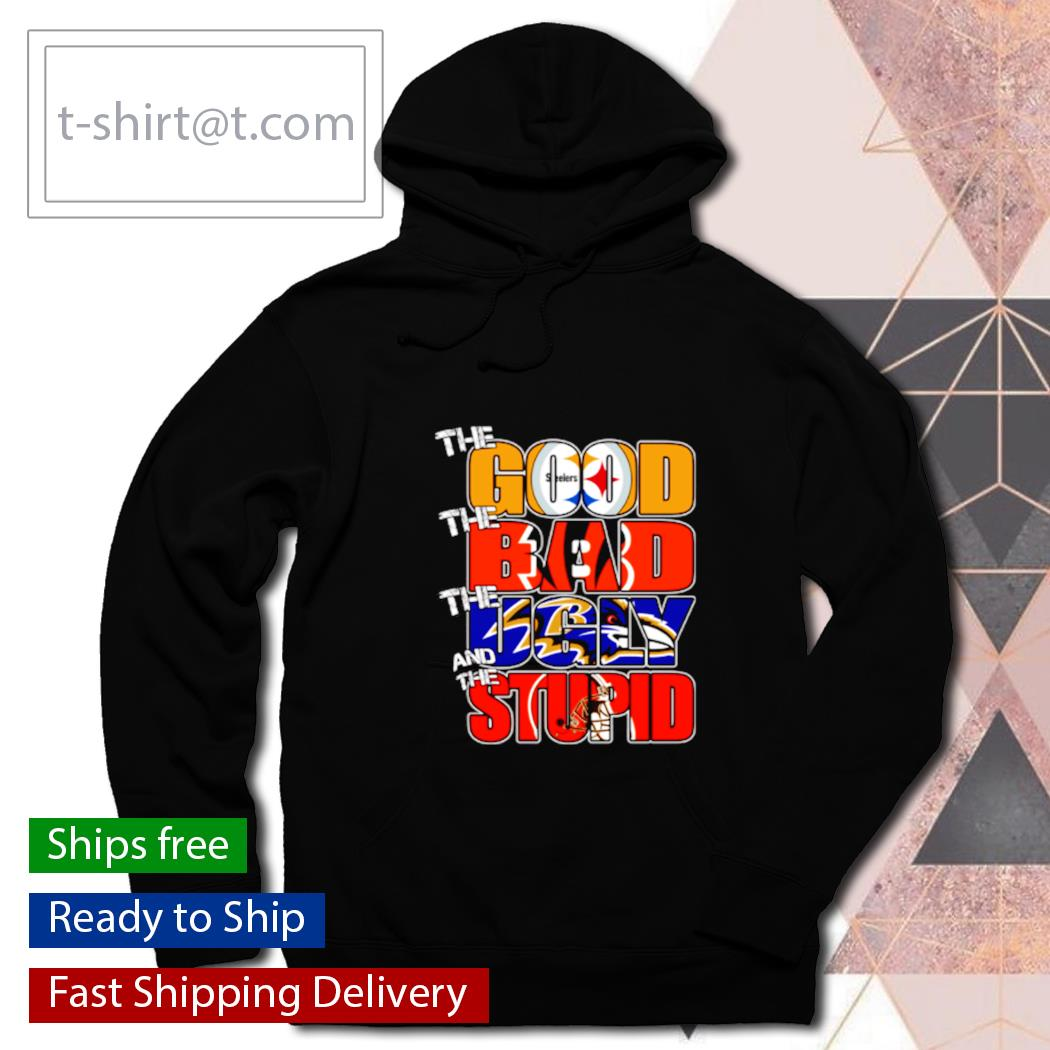 The good Pittsburgh Steelers the bad Bengals the ugly Ravens the stupid Browns s hoodie