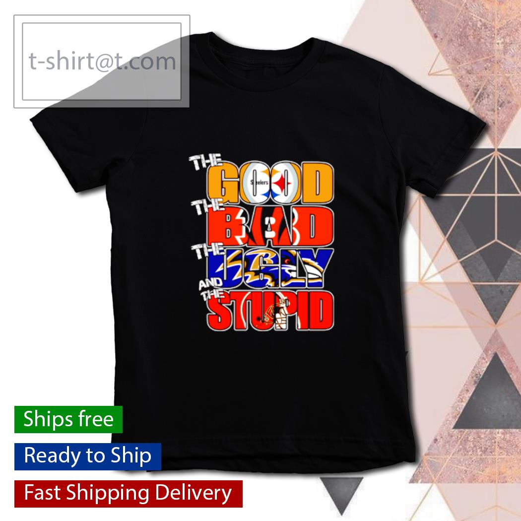 The good Pittsburgh Steelers the bad Bengals the ugly Ravens the stupid Browns s youth-tee