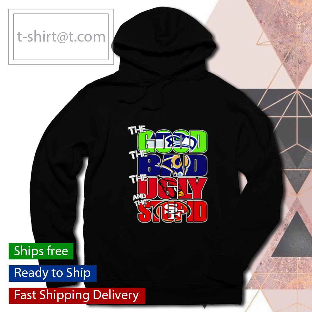 The good Seattle Seahawks the bad Rams the ugly Ravens the stupid 49ers s hoodie
