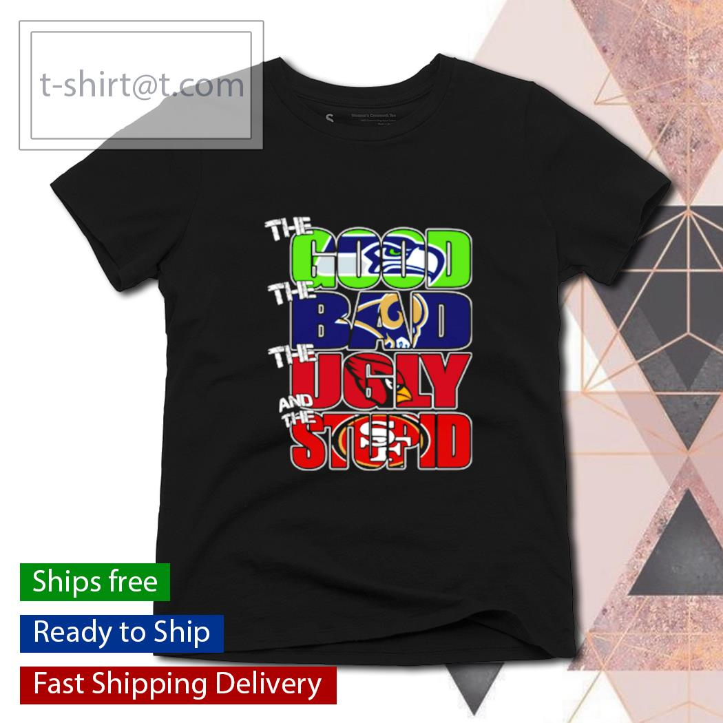 The good Seattle Seahawks the bad Rams the ugly Ravens the stupid 49ers s ladies-tee