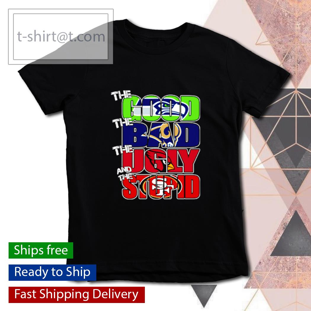 The good Seattle Seahawks the bad Rams the ugly Ravens the stupid 49ers s youth-tee