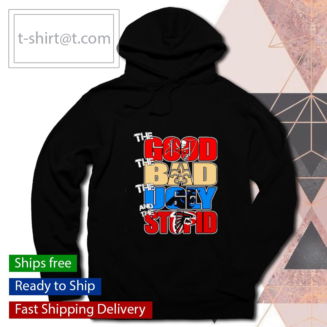 The good Tampa Bay Buccaneers the bad Titans the ugly Panthers the stupid Falcons s hoodie