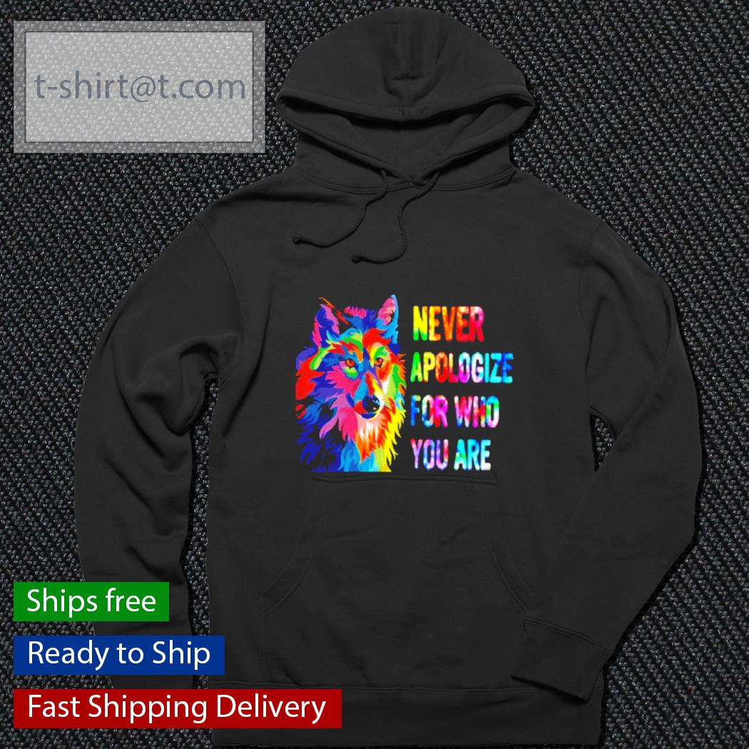 Wolf Never Apologize for who you are s hoodie
