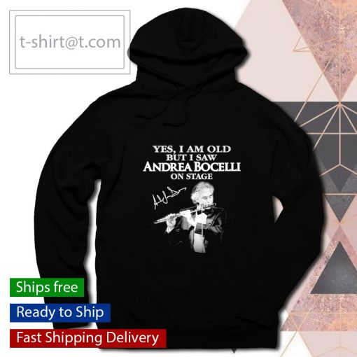Yes I am old but I saw Andrea Bocelli on stage signature s hoodie