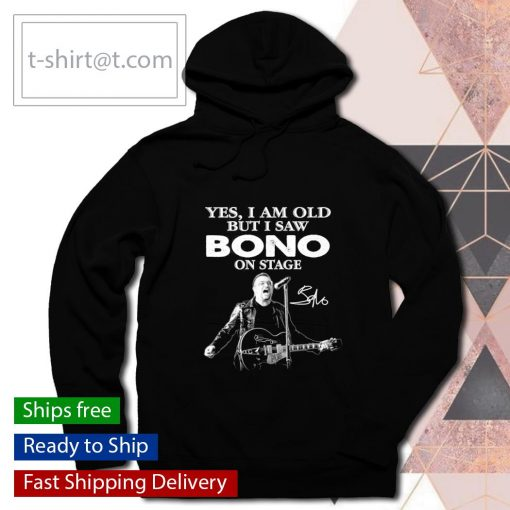 Yes I am old but I saw Bono on stage signature s hoodie